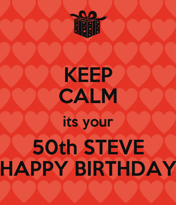 KEEP CALM Its Your 50th STEVE HAPPY BIRTHDAY Poster