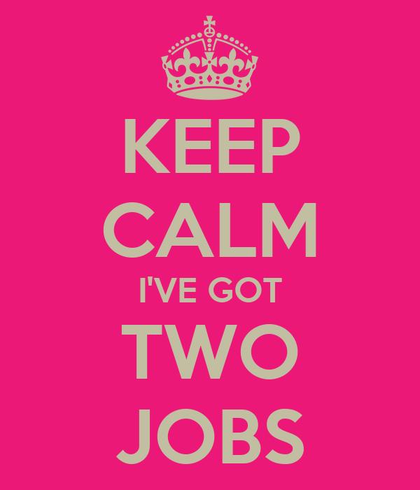 i Got Two Jobs Keep Calm I've Got Two Jobs