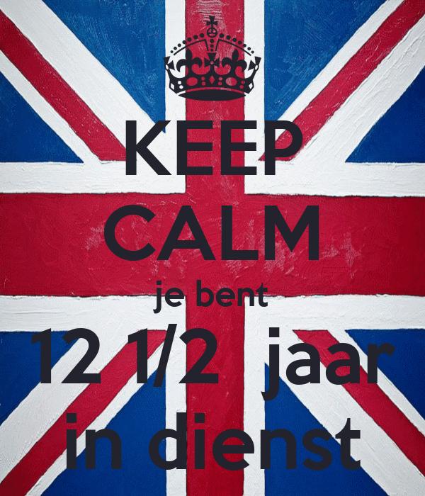12 1 2 jaar in dienst KEEP CALM je bent 12 1/2 jaar in dienst Poster | Ingrid | Keep  12 1 2 jaar in dienst