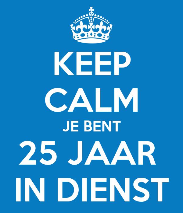 Keep Calm Je Bent 25 Jaar In Dienst Poster Karin Keep