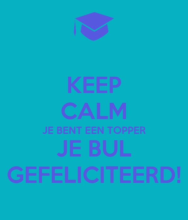 gefeliciteerd met je bul KEEP CALM JE BENT EEN TOPPER JE BUL GEFELICITEERD! Poster | INGR  gefeliciteerd met je bul