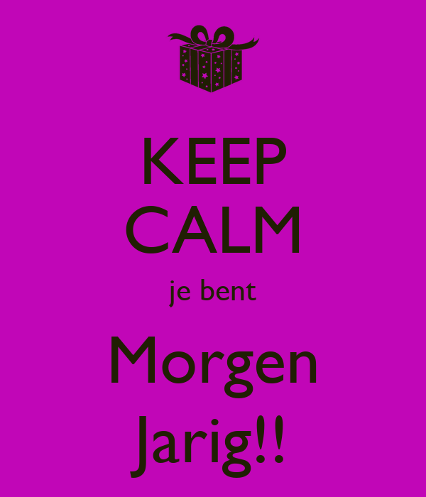 jarig morgen KEEP CALM je bent Morgen Jarig!! Poster | Gerrie | Keep Calm o Matic jarig morgen