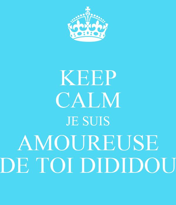 Keep Calm Je Suis Amoureuse De Toi Dididou Poster Lilie