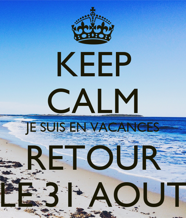 keep calm je suis en vacances retour le 31 aout poster k keep calm o matic. Black Bedroom Furniture Sets. Home Design Ideas