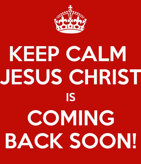 keep calm jesus christ is coming back soon keep calm