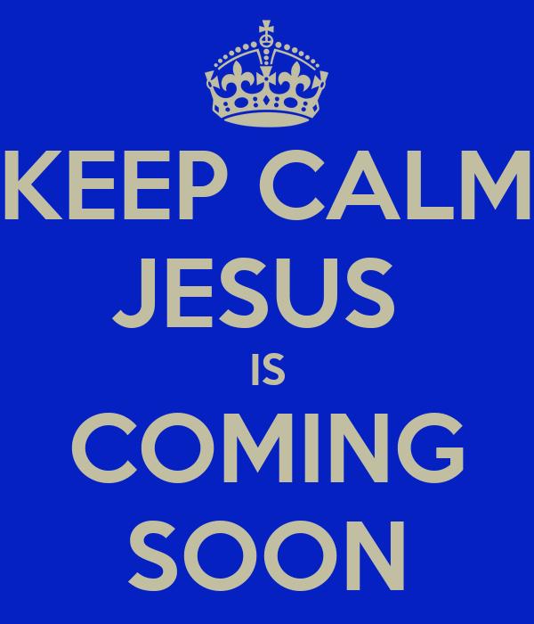keep calm jesus is coming soon poster vanessa anne