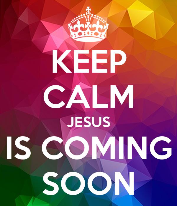 keep calm jesus is coming soon poster fernando keep