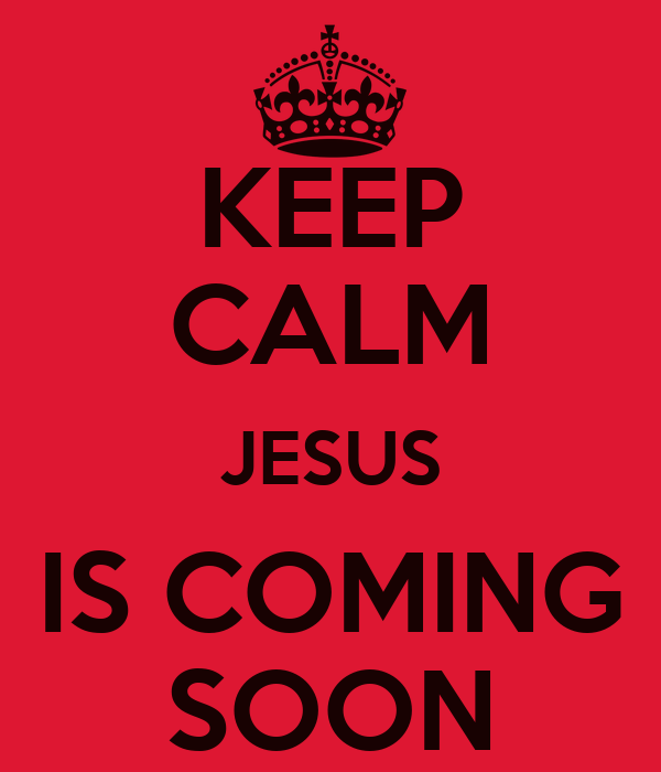keep calm jesus is coming soon poster ale keep calmo