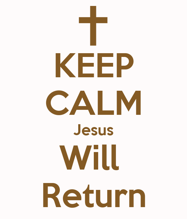 KEEP CALM Jesus Will Return Poster | LUCAS | Keep Calm-o-Matic