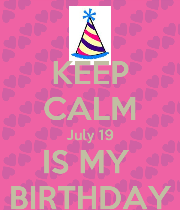 KEEP CALM July 19 IS MY BIRTHDAY   KEEP CALM AND CARRY ON Image Generator