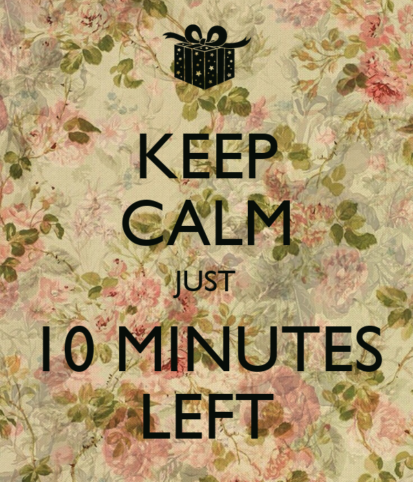 KEEP CALM JUST 10 MINUTES LEFT Poster