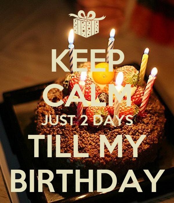 2 Days Till Your Birthday Keep Calm Just 2 Days Till my