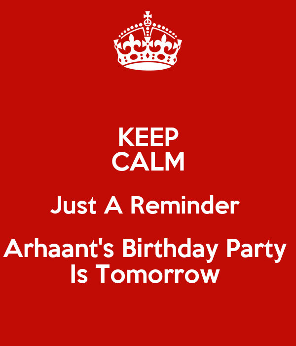 Keep calm just a reminder arhaants birthday party is tomorrow keep calm just a reminder arhaants birthday party is tomorrow stopboris Gallery