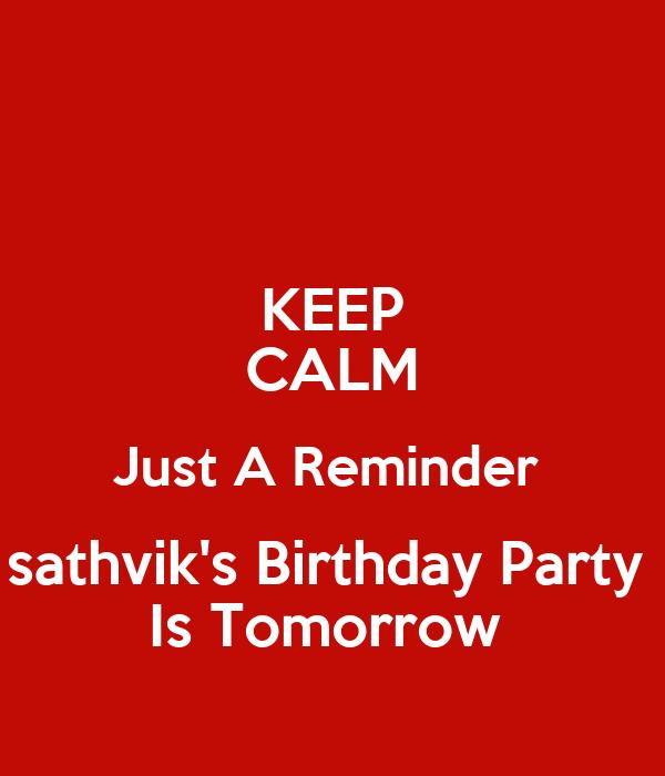 Keep calm just a reminder sathviks birthday party is tomorrow keep calm just a reminder sathviks birthday party is tomorrow stopboris Image collections