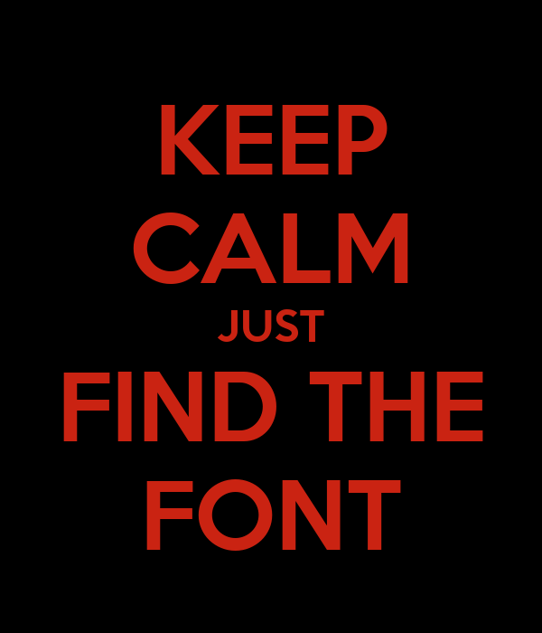 Keep calm just find the font poster martin keep calm o for Keep calm font download