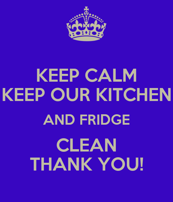 KEEP CALM KEEP OUR KITCHEN AND FRIDGE CLEAN THANK YOU. KEEP CALM KEEP OUR KITCHEN AND FRIDGE CLEAN THANK YOU  Poster