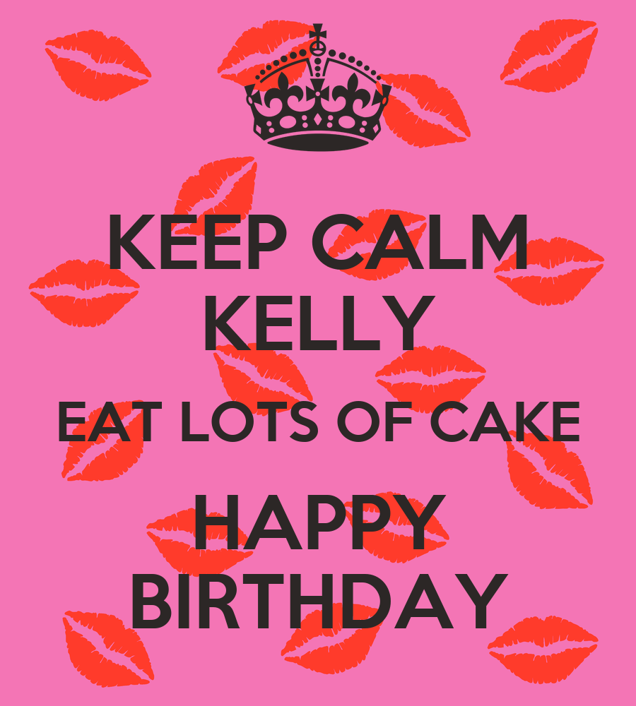 KEEP CALM KELLY EAT LOTS OF CAKE HAPPY BIRTHDAY Poster