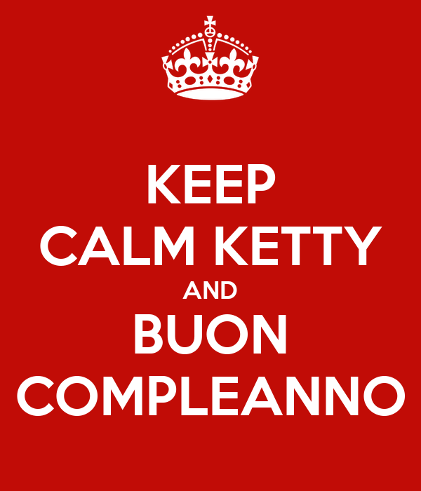 Keep Calm Ketty And Buon Compleanno Poster Ppp Keep Calm O Matic