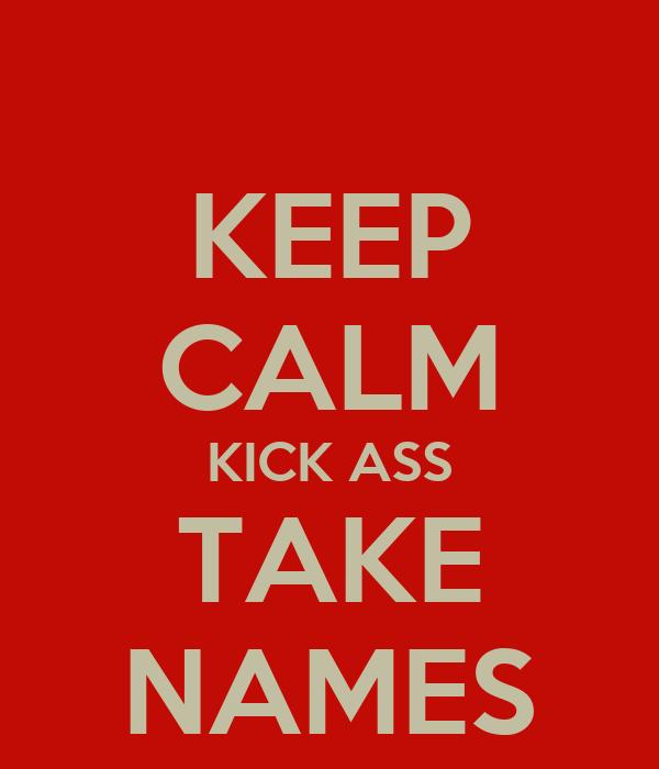 kicking ass and taking names