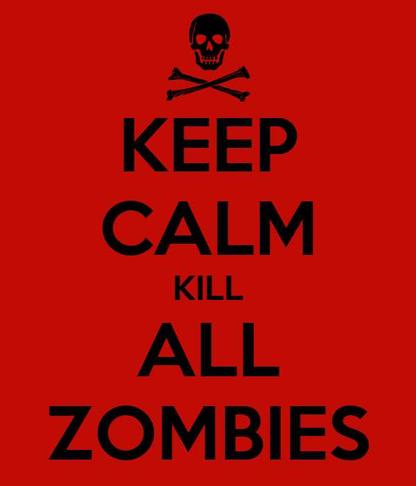 keep calm kill all zombies keep calm and carry on image