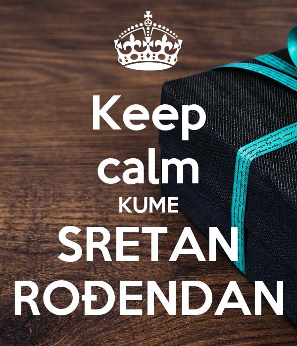 Keep calm KUME SRETAN ROĐENDAN Poster | ana | Keep Calm o Matic