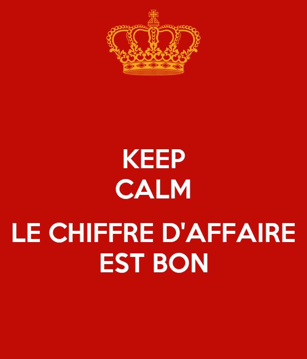 Keep calm le chiffre d 39 affaire est bon poster carry lucas keep calm o - Orpi chiffre d affaire ...