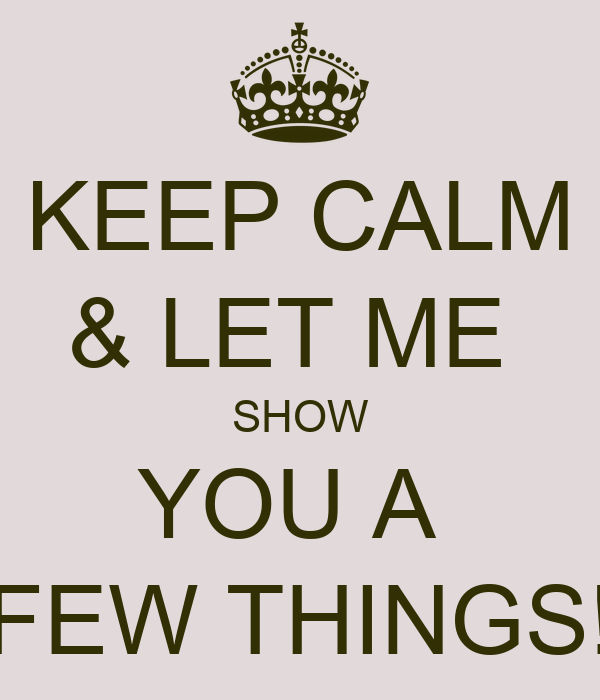 Keep calm amp let me show you a few things poster melissa keep calm