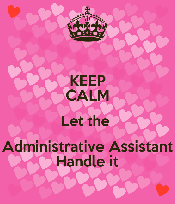 KEEP CALM Let the Administrative Assistant Handle it - KEEP CALM AND ...