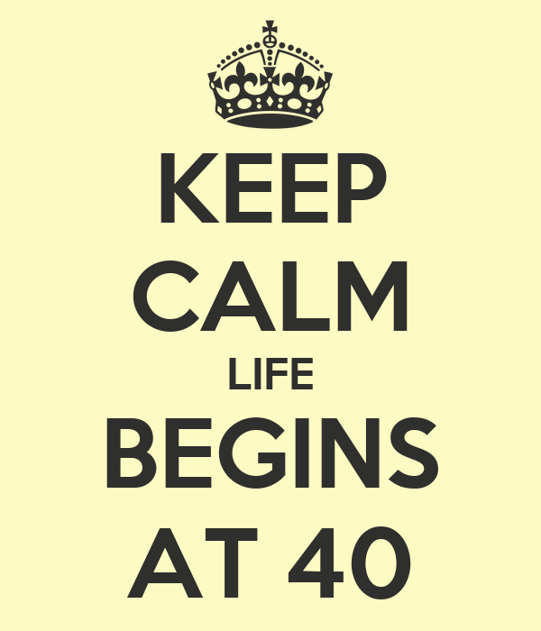 KEEP CALM LIFE BEGINS AT 40