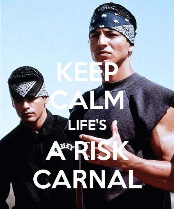 keep calm lifes a risk carnal 1