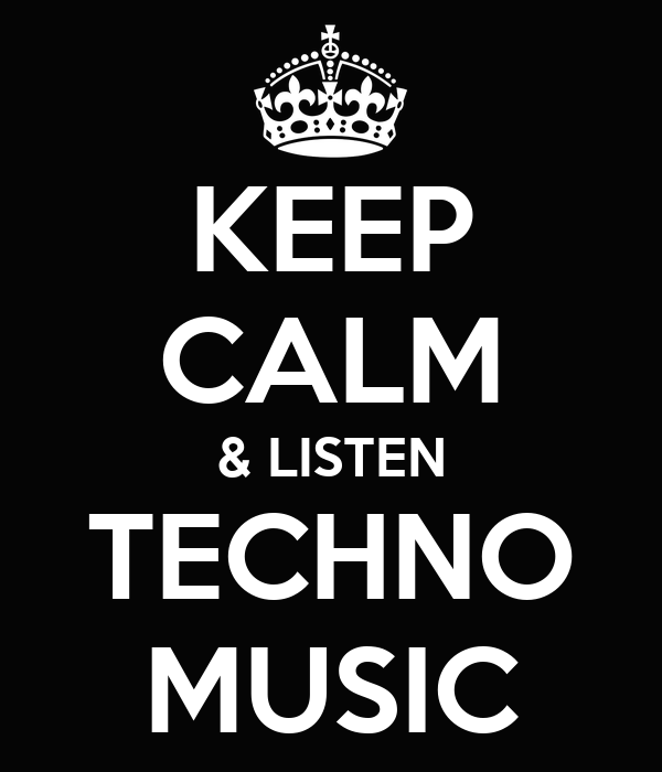 http://sd.keepcalm-o-matic.co.uk/i/keep-calm-listen-techno-music.png
