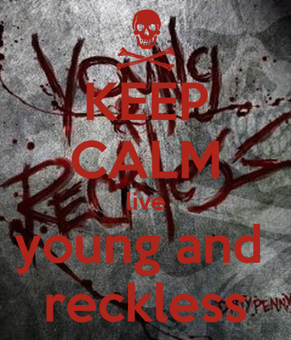 keep calm live young and reckless keep calm and carry on