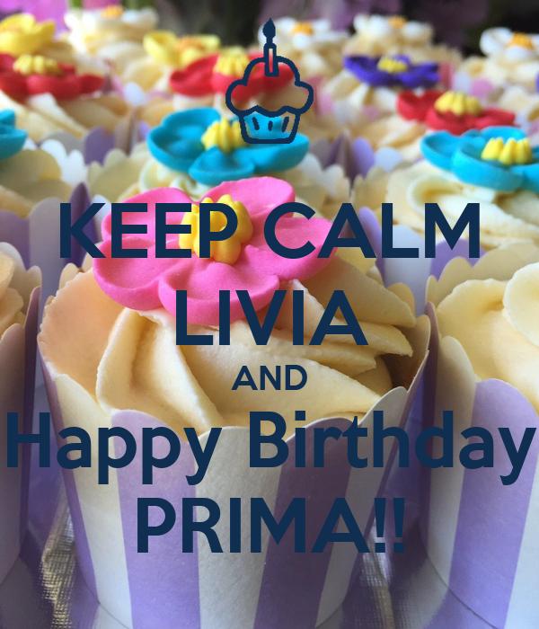 KEEP CALM LIVIA AND Happy Birthday PRIMA!! Poster