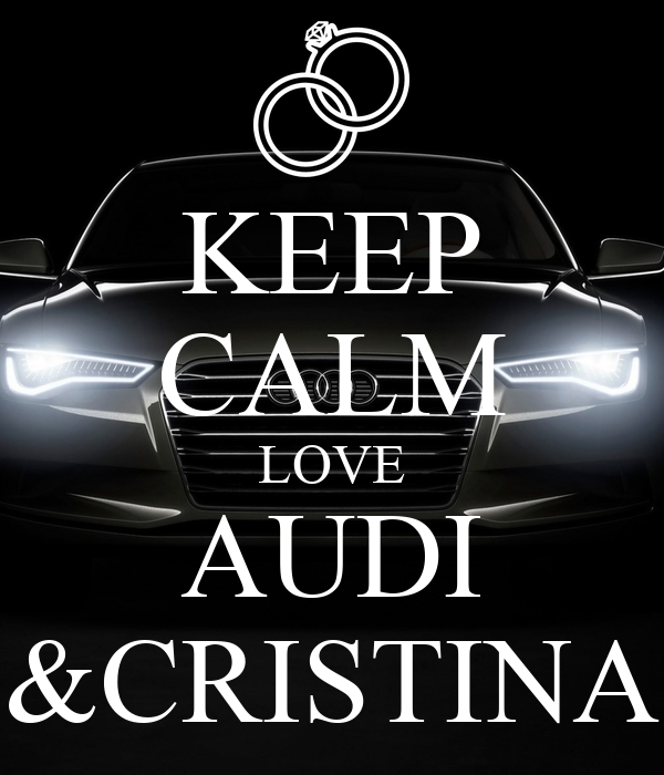 Keep Calm And Love Audi >> KEEP CALM LOVE AUDI &CRISTINA Poster | Audi | Keep Calm-o-Matic