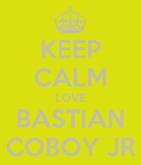 KEEP CALM LOVE BASTIAN COBOY JR - KEEP CALM AND CARRY ON Image ...
