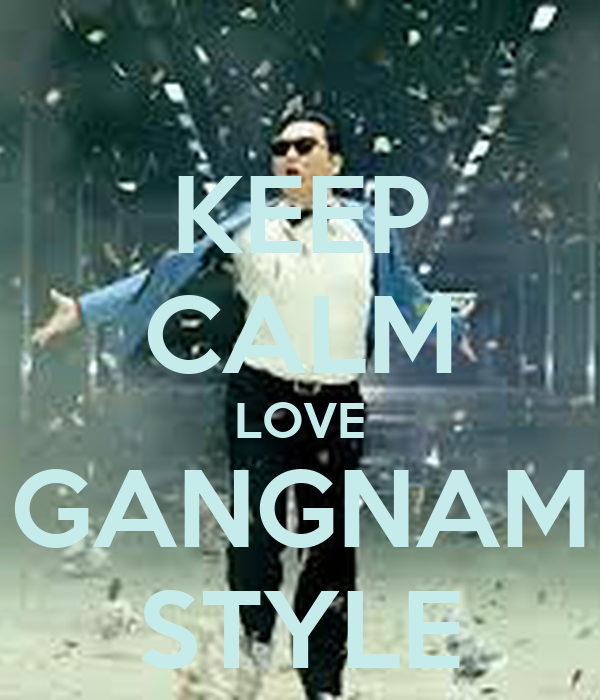 KEEP CALM LOVE GANGNAM STYLE - KEEP CALM AND CARRY ON Image