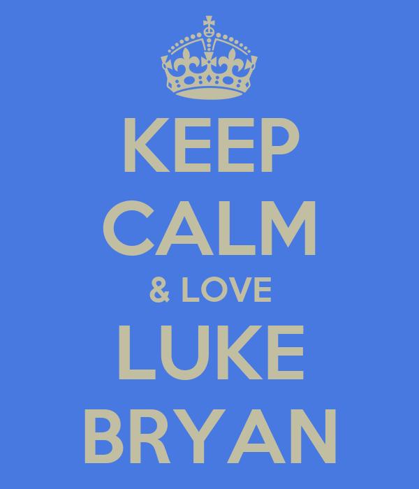 78749fe9 KEEP CALM & LOVE LUKE BRYAN Poster | ANNA | Keep Calm-o-Matic