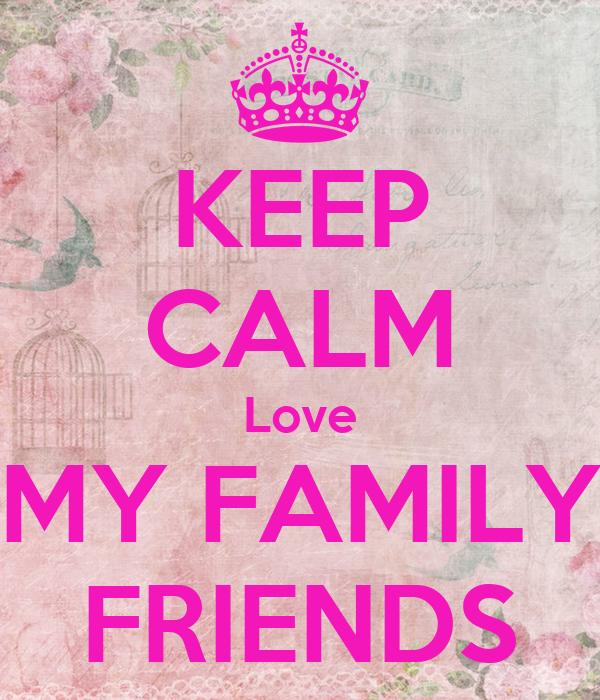 Keep Calm Love My Family Friends Poster Destiny Keep Calm O Matic