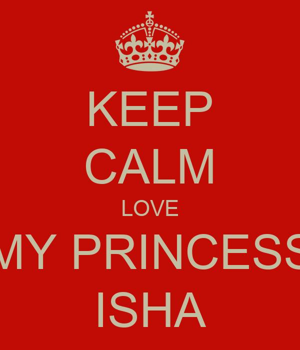 KEEP CALM LOVE MY PRINCESS ISHA Poster   maida   Keep Calm-o-Matic