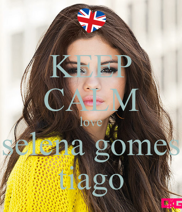KEEP CALM love selena gomes tiago - keep-calm-love-selena-gomes-tiago