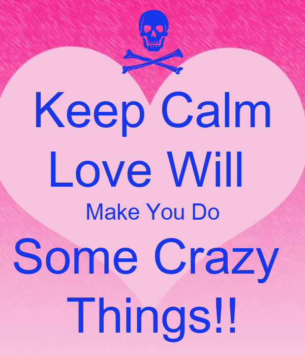 Love Makes You Do Crazy Things Quotes. QuotesGram