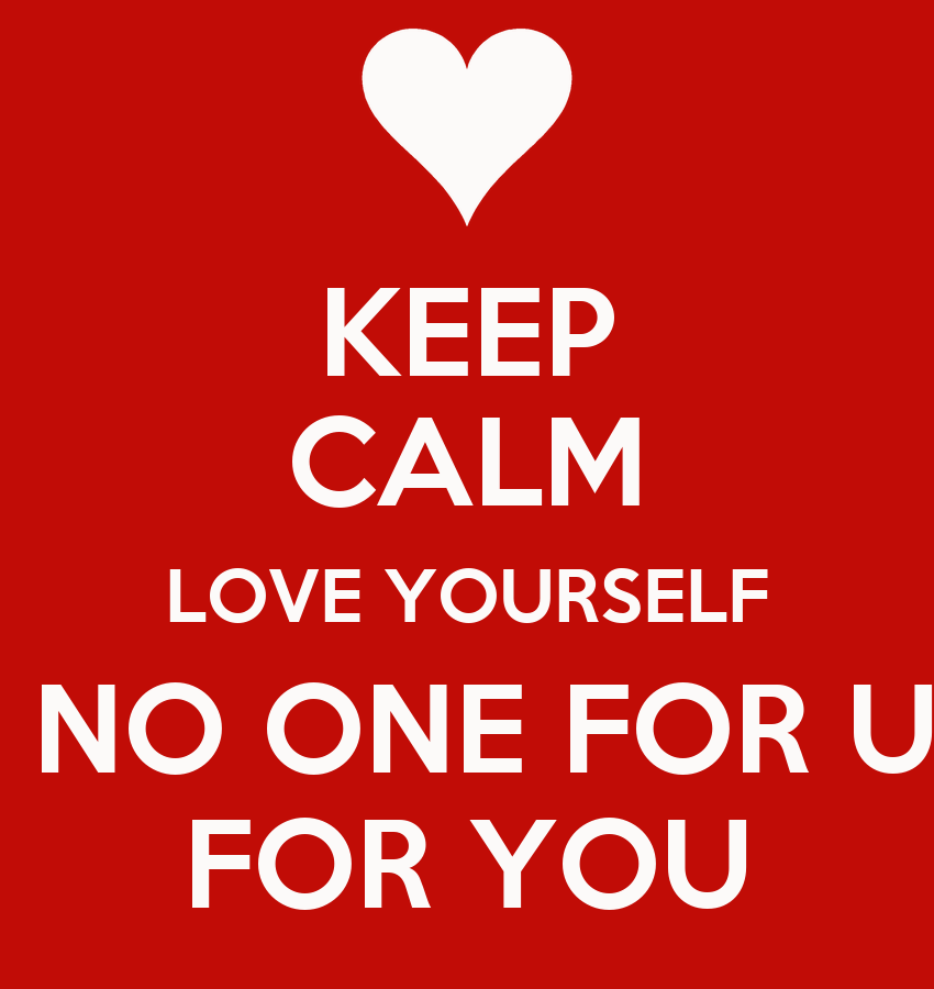 Keep Calm And Love Yourself For Who You Are Keep Calm Love Yourself no One