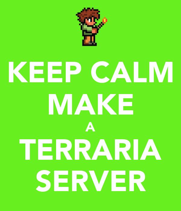 KEEP CALM MAKE A TERRARIA SERVER Poster | Otaku000 | Keep Calm-o-Matic