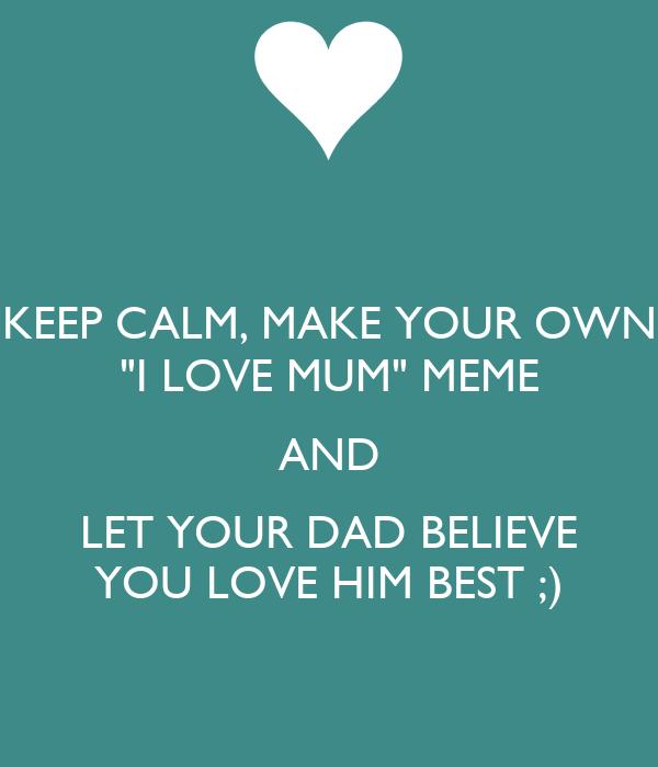 Keep calm make your own i love mum meme and let your - Make your own keep calm wallpaper free ...