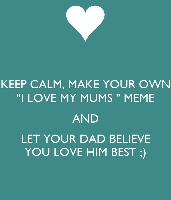 Keep calm make your own i love my mums meme and let - Make your own keep calm wallpaper free ...