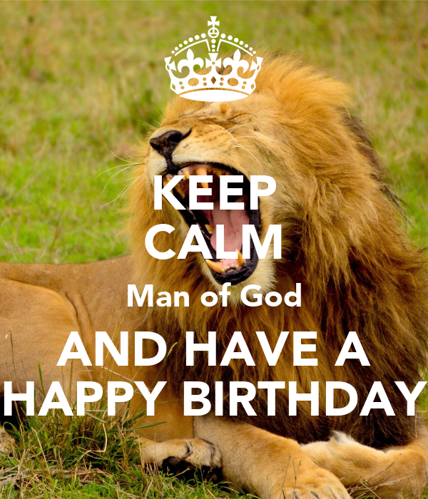 happy birthday man of god KEEP CALM Man of God AND HAVE A HAPPY BIRTHDAY Poster | Ramonaluv  happy birthday man of god