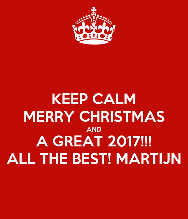 Marvelous KEEP CALM MERRY CHRISTMAS AND A GREAT 2017!!! ALL THE BEST! MARTIJN