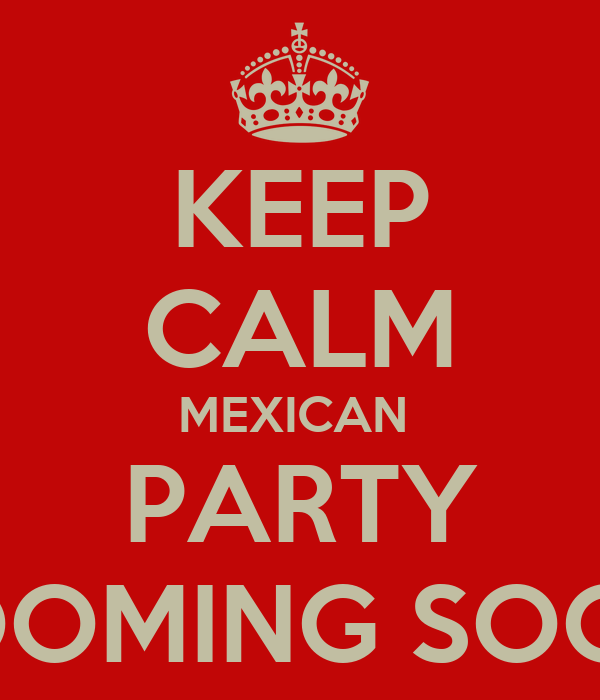 KEEP CALM MEXICAN  PARTY COOMING SOON