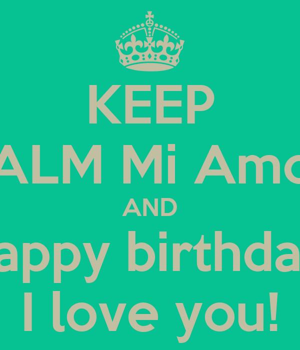 I Love You Mi Amor Quotes : Happy Birthday Mi Amor Keep calm mi amor and happy