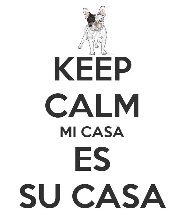 Keep calm mi casa es su casa keep calm and carry on - Mi casa su casa ...